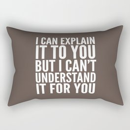 I Can Explain it to You, But I Can't Understand it for You (Brown) Rectangular Pillow
