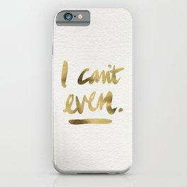 I Can't Even – Gold Ink iPhone Case