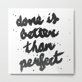 Done is Better than perfect Metal Print