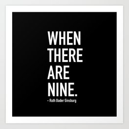 WHEN THERE ARE NINE. - Ruth Bader Ginsburg Art Print