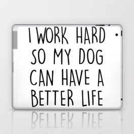 I WORK HARD SO MY DOG CAN HAVE A BETTER LIFE Laptop & iPad Skin