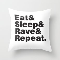 Eat & Sleep & Rave & Repeat. Throw Pillow