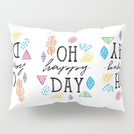 Oh happy Day Pillow Sham