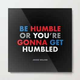 """""""Be humble or you're gonna get humbled"""" Jocko Willink Metal Print"""