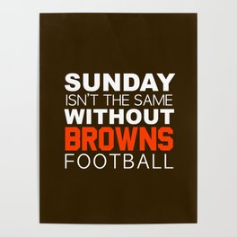Sunday Isn't The Same Without Browns Football Poster