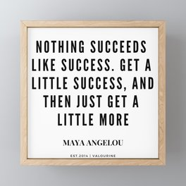 Maya Angelou Quotes |  Nothing Succeeds Like Success Framed Mini Art Print