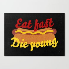 Eat Fast Die Young Canvas Print