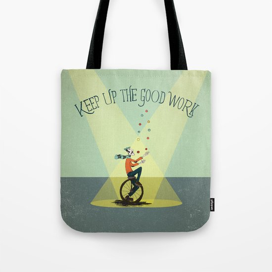 KEEP UP THE GOOD WORK Tote Bag