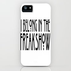 I Belong In The Freakshow iPhone (5, 5s) Slim Case