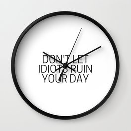 Don't let idiots ruin your day Wall Clock