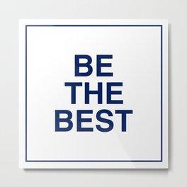 Be The Best - Dark Blue Metal Print