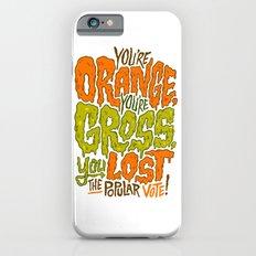 He's Orange, He's Gross, He Lost the Popular Vote iPhone 6s Slim Case