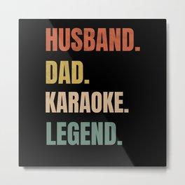 Husband Dad Karaoke Legend | Karaoke Lovers Gift Metal Print
