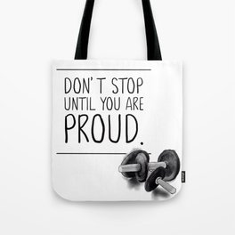 don't stop until you are proud Tote Bag