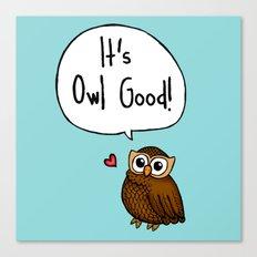 It's Owl Good! Canvas Print