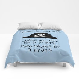 Always Be Yourself, Unless You Can Be A Pirate Comforters