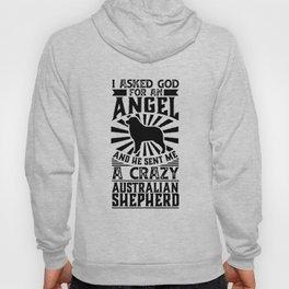 Asked God for Angel He sent Me A Crazy Australian shepherd Shirt Hoody