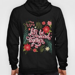 Let's Be Weird Together 01 Hoody