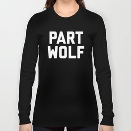 Part Wolf Funny Quote Long Sleeve T-shirt