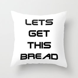lets get this bread Throw Pillow