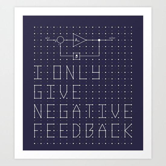 I only give negative Feedback Art Print