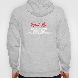Retail Life Nine to Five Would've Been Too Easy T-shirt Hoody