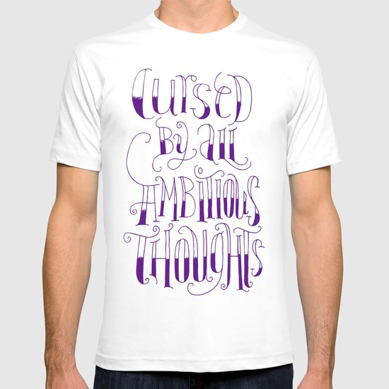 """Cursed by all ambitious thoughts"" T-shirt"
