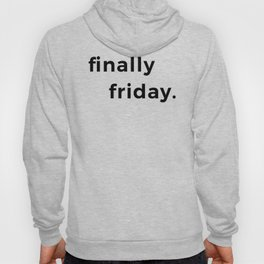 Finally friday graphic Funny gift for lazy ones for Fridays Hoody