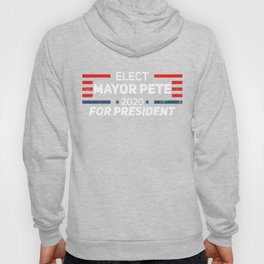 Vote and Elect Mayor Pete 2020 For President Moral President design Hoody