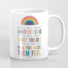 People Will Never Forget How You Made Them Feel Maya Angelou Quote Art Coffee Mug