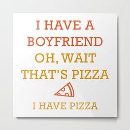 I Have Pizza Metal Print