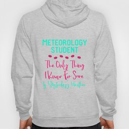 Meteorology Student Yesterday's Fun Weather Quote Hoody