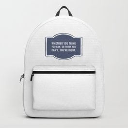 Whether you think you can, or think you can't you're right Backpack