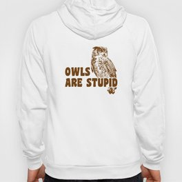 Owls Are Stupid Hoody