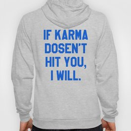 IF KARMA DOESN'T HIT YOU I WILL (Blue) Hoody