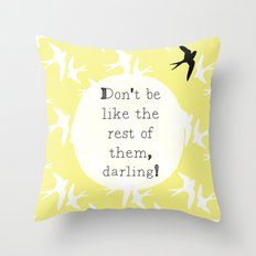 Don't Be Like The Rest Of Them, Darling. Throw Pillow