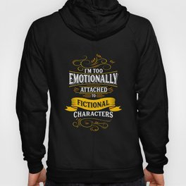 I'm Too Emotionally Attached To Fictional Characters print Hoody