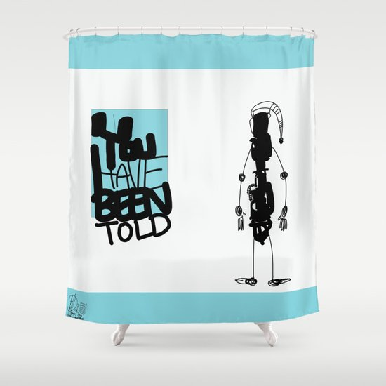 You've Been Told Shower Curtain