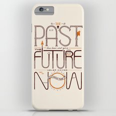 The Only Time is Now Slim Case iPhone 6s Plus