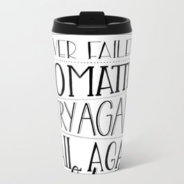 Ever tried. Ever failed. No matter. Try again. Try better. Fail better Metal Travel Mug