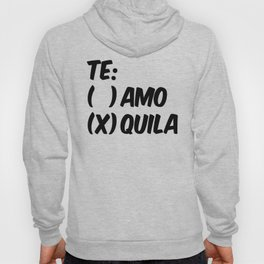 Tequila or Love - Te Amo or Quila Hoody