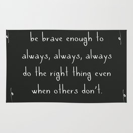 Be brave enough to do the right thing Rug