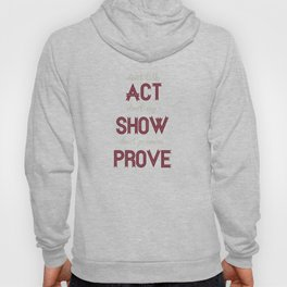Motivational, inspiring Quote, ACT - SHOW - PROVE, inspiration, motivational Hoody