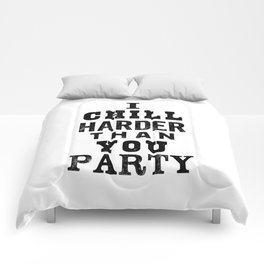 I Chill Harder Than You Party black and white monochrome typography poster design home wall decor Comforters
