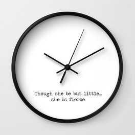 Though she be but little she is fierce. Wall Clock