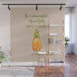 Be a pineapple- stand tall, wear a crown and be sweet on the inside Wall Mural