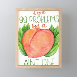 I got 99 problems but a peach ain't one Framed Mini Art Print