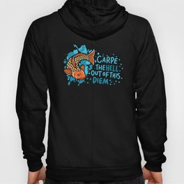 Carpe The Hell Out Of This Diem - Fisherman Angler Hoody