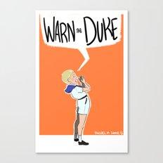 Warn the Duke! Canvas Print