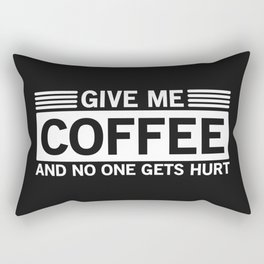 Give Me Coffee And No One Gets Hurt Rectangular Pillow